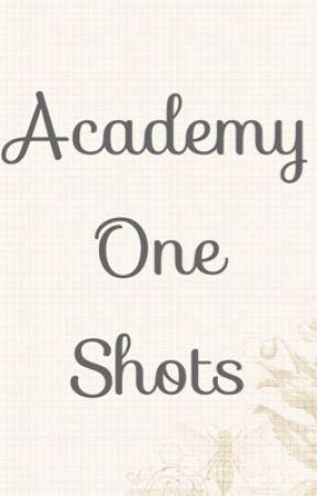 Academy One Shots by BijinMum