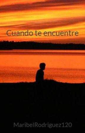 Cuando te encuentre by MaribelRodriguez120