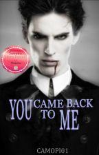 YOU CAME BACK TO ME © |EN CORRECCIÓN| by camopi01