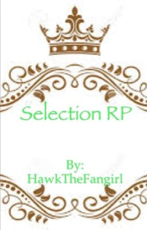 Selection RP {OPEN} by HawkTheFangirl