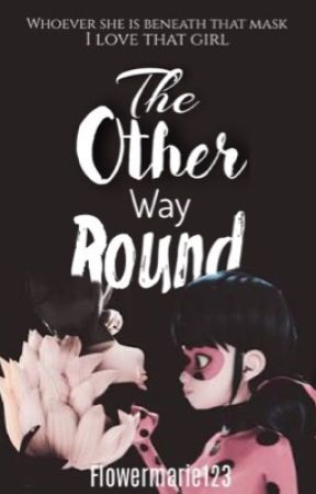 The other way round (miraculous) by flowermarie123