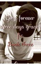 Gone Forever: a three days grace fan fic: book three by miranda_hutch