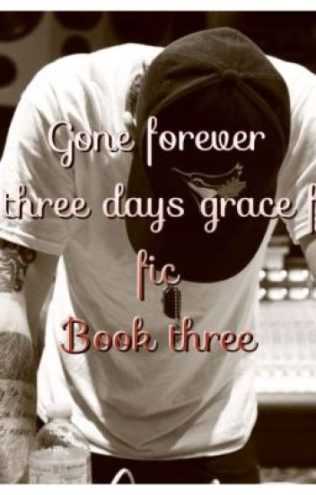 Gone Forever: a three days grace fan fic: book three