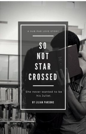 So Not Star-Crossed by lily_writes_things