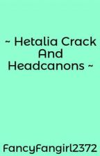 ~ Hetalia Crack And Headcanons ~ by FancyFangirl2372