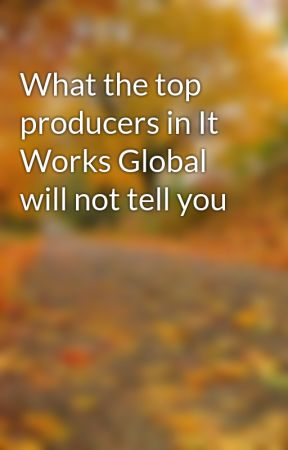 What the top producers in It Works Global will not tell you by glove96gum