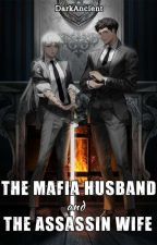 The Mafia Husband And The Assassin Wife •Book 1• by UmaruChan143