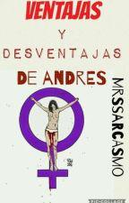 Ventajas y desventajas de andres by MrsSarcasmo