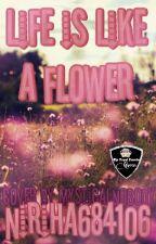 Life Is Like A Flower by niriha684106