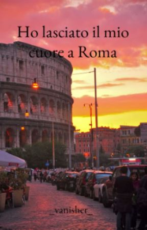 Ho lasciato il mio cuore a Roma by _Vanisher_