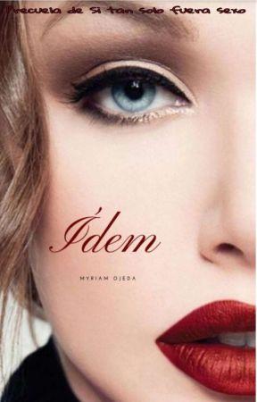 ÍDEM  (Pre-cuela De Si Tan Solo Fuera Sexo)  by miii87