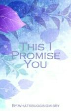 This I Promise You by whatsbuggingmissy