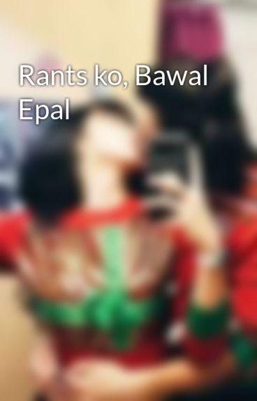 Rants ko, Bawal Epal by CookieDion