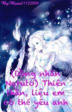 (Đồng nhân Naruto) Thiên thần, liệu em có thể yêu anh by Moon21122004