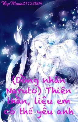 Đọc truyện (Đồng nhân Naruto) Thiên thần, liệu em có thể yêu anh