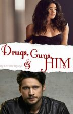 Drugs,Guns and Him(James Valdez) by christiaingreyx