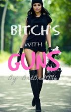 Bitch's With Guns by BritBrat1996