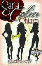 CARA, CELIA, CHIARA (COMPLETED) by blackroseys
