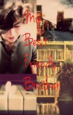 My Best Friends Brother ~ Harry Styles Love Story ~ by GottaBeYou