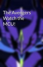 The Avengers Watch the MCU! by CoolJosh2002