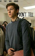 Don't Tell (Spiderman X Reader) by That_Nerd_Annabelle