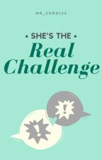 She's the Real Challenge by mr_cuddles