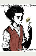 The Scientist's Partner - Wilson x Reader [Don't Starve] by notmydivisionn