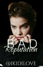 Bad reputation  [shqip] by Ikidinlove