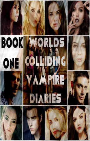 Worlds Colliding (The Vampire Diaries, Book One) by katherinep97