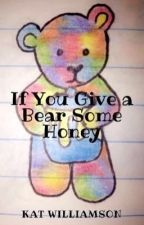 If You Give a Bear Some Honey  by KatWilliamson