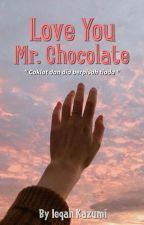 Love You Mr. Chocolate ❤  by IeqahKazumi