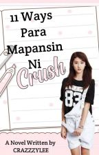 11 Ways para mapansin ni Crush (COMPLETED) by CrazzzyLEE