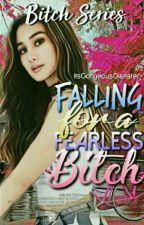 Bitch Series : Falling for a Fearless Bitch by ItsGorgeousDisaster