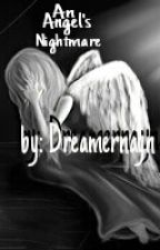 An Angels Nightmare by Dreamernayn