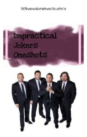 Impractical Jokers Oneshots by 38livesalonehas3cats