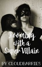 Rooming with a SuperVillain by cloudbarries