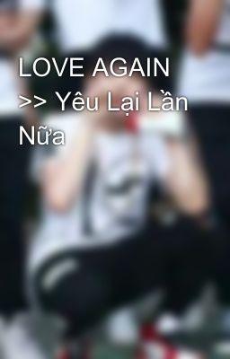 LOVE AGAIN >> Yêu Lại Lần Nữa