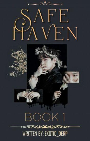 SAFE HAVEN [BOOK 1] - BaekCozILoveYeol - Wattpad