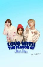 Love With The Flavour Of JinJin | حب بنكهة جين جين by NutellaBlMarshmallow