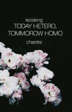 Today Hetero Tomorrow Homo || Chardre by leoisking