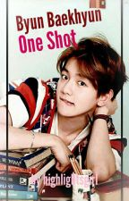 EXO One Shot (Baekhyun) by Highlightsgirl