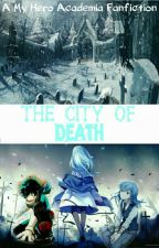 The City Of Death (A Boku No Hero Academia Fanfic) by TheImperialSarcasm