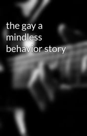 the gay a mindless behavior story by partyanimal26