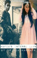 Mafia's intense Love(Book1) (on hold for 1 week) by vrindakhanna14
