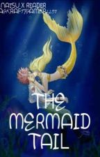The Mermaid Tail (Natsu X Reader) by AGKraftyGamer2257