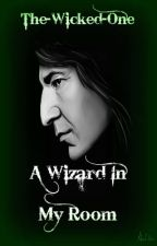 A Wizard in my Room (Book One of The Wizard series) by The-Wicked-One