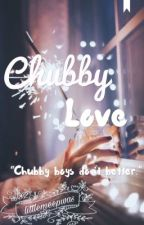 Chubby Love (Completed) by bookwormgirl_13