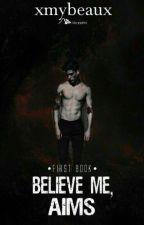Believe me, Aims by xmybeaux