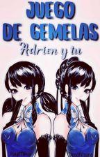 Juego de Gemelas (Adrien Y Tu)😘 by YuyuKinomoto
