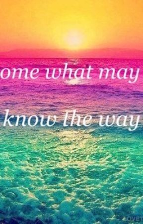 come what may , i know the way  by DinahJane1
